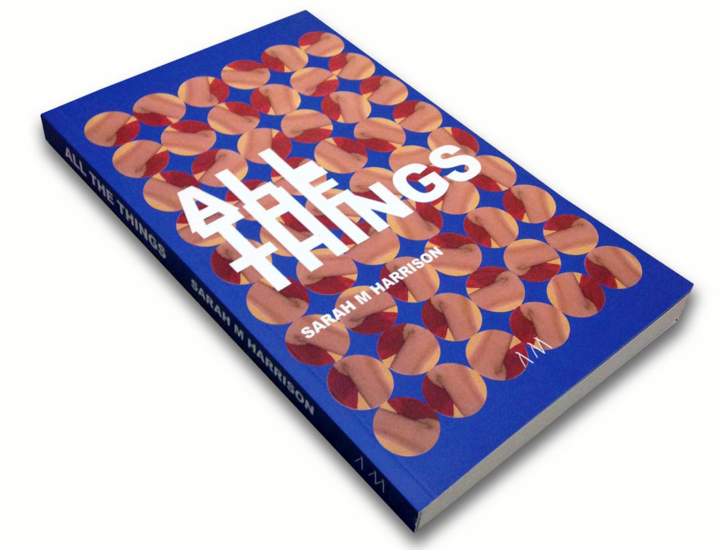 Sarah M Harrison, All The Things (2016). 1st Edition. Published by Arcadia Missa, London.